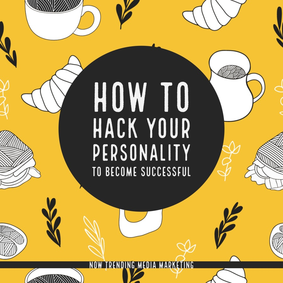 How to Hack Your Personality To Become Successful